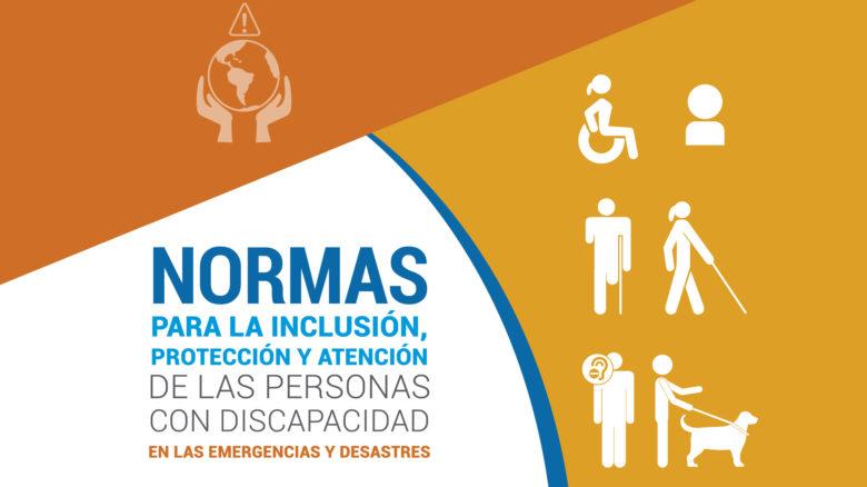 Normas para la Inclusión, Protección y Atención de las Personas con Discapacidad en las Emergencias y Desastres (UNICEF-CEPREDENAC)