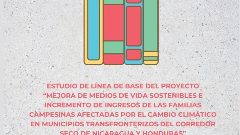 """Estudio de Línea de base del Proyecto """"Mejora de medios de vida sostenibles e incremento de ingresos de las familias campesinas afectadas por el cambio climático en municipios transfronterizos del corredor seco de Nicaragua y Honduras"""" Referencia: P5175"""
